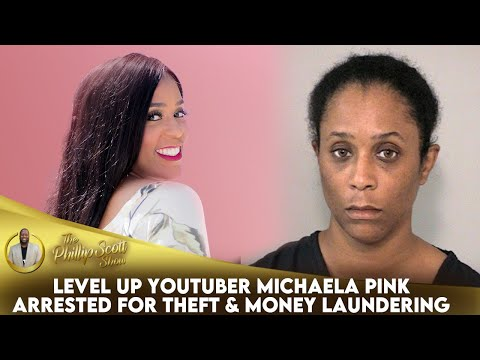 Level Up YouTuber Michaela Pink Arrested For Theft & Money Laundering