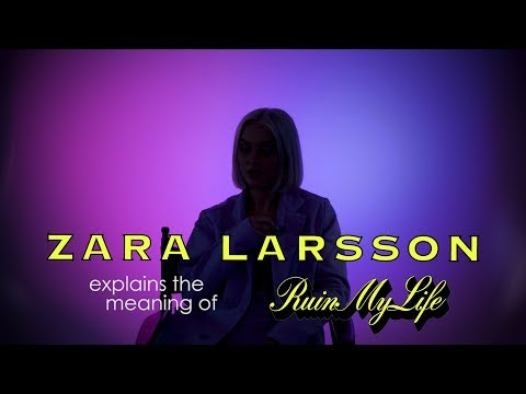 "Zara Larsson – The Meaning of ""Ruin My Life"""