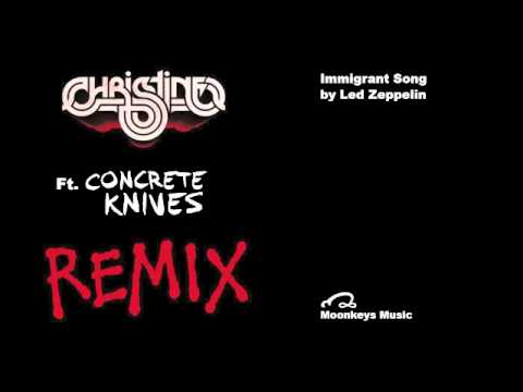 Led Zeppelin - Immigrant Song (Christine Ft. Concrete Knives Remix)