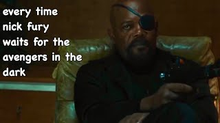 every time nick fury waits for the avengers in the dark