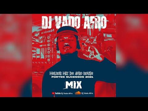 DJ VADO AFRO - MELHOR MIX DE AFRO HOUSE 2021 - FORTES SUCESS