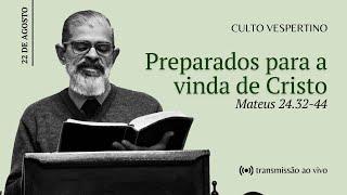 CULTO VESPERTINO: Preparados para a vinda de Cristo | IPBNL | 12.09.2021