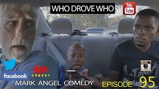 WHO DROVE WHO Mark Angel Comedy Episode 95