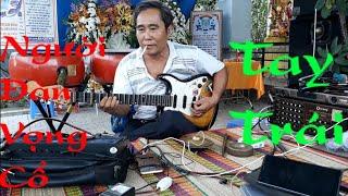 Lần đầu tiên gặp được một người đàn vọng cổ tay trái   Nhạc Lễ Việt Nam