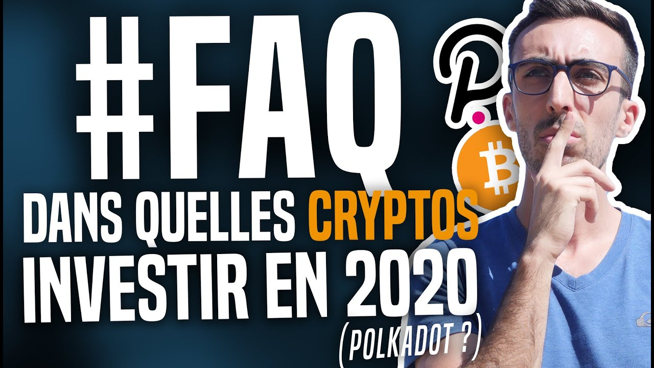 FAQ : Dans quelles cryptos investir en 2020 ? Polkadot ? Bitcoin ?