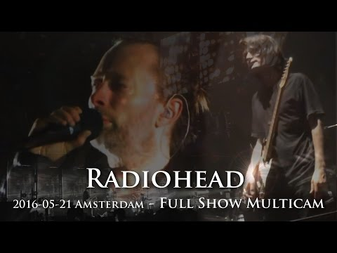 Radiohead - 2016-05-21 - [Full Show Video] - Amsterdam - [Multicam/HQ-Taper-Audio] - Night 2