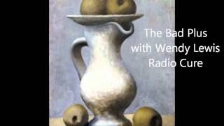 The Bad Plus with Wendy Lewis  Radio Cure