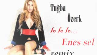 enes sel ft tuğba özerk lo lo lo remix