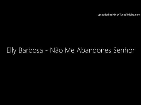 Elly Barbosa - Não Me Abandones Senhor (GOSPEL)