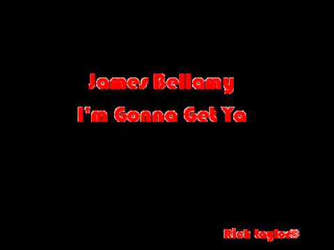 James Bellamy - I'm Gonna Get Ya mp3