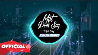 Một Đêm Say - Thịnh Suy   Cukak Remix