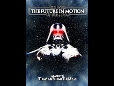 The War of the Stars II - The Future in Motion FULL FANEDIT