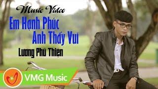 Em Hạnh Phúc Anh Thấy Vui | LƯƠNG PHÚ THIỆN | Official MV