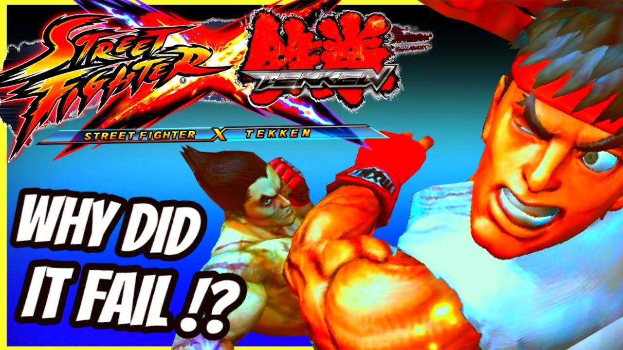 The Story of STREET FIGHTER X TEKKEN - Why Did it FAIL!?