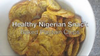 How To Make Plantain Chips (*baked* - Healthy Nigerian Recipe)