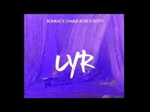 Charlie Rose X Dotty - LYR (Love Your Right) ft. Bonkaz