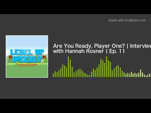 Are You Ready, Player One? | Interview with Hannah Rosner | Ep. 11