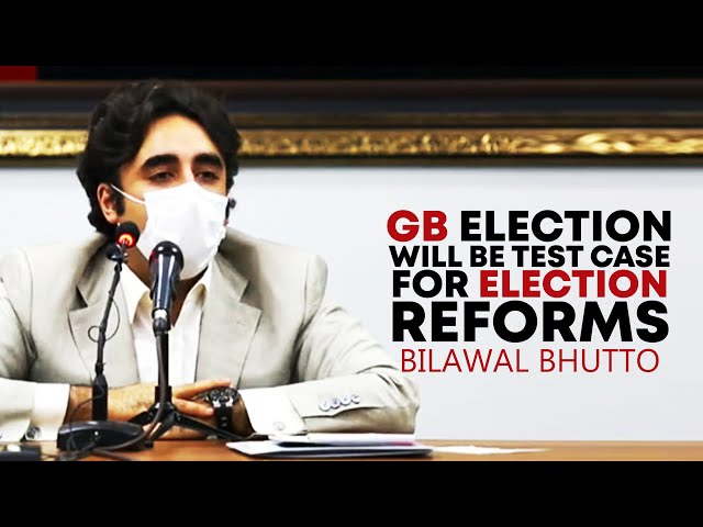 GB Election Will Be Test Case For Election Reforms: Bilawal Bhutto