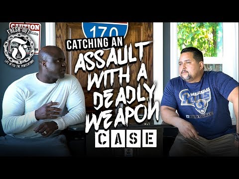 Catching an ASSAULT with a Deadly Weapon Case - Fresh Out: Life After the Penitentiary