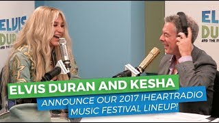 Announcing the 2017 iHeartRadio Music Festival Lineup with Kesha   Elvis Duran Exclusive