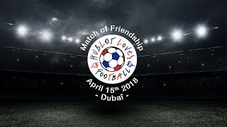 Hublot match of friendship dubai april 15, 2018