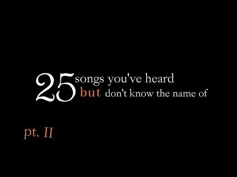 25 Songs You've Heard But Don't Know The Name Or Artist Of (pt. II)