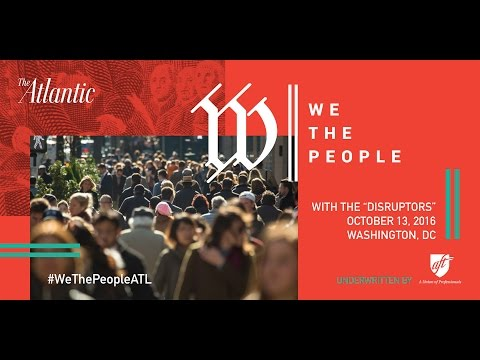 """We The People featuring the """"Disruptors"""" and The Atlantic's Yoni Appelbaum"""