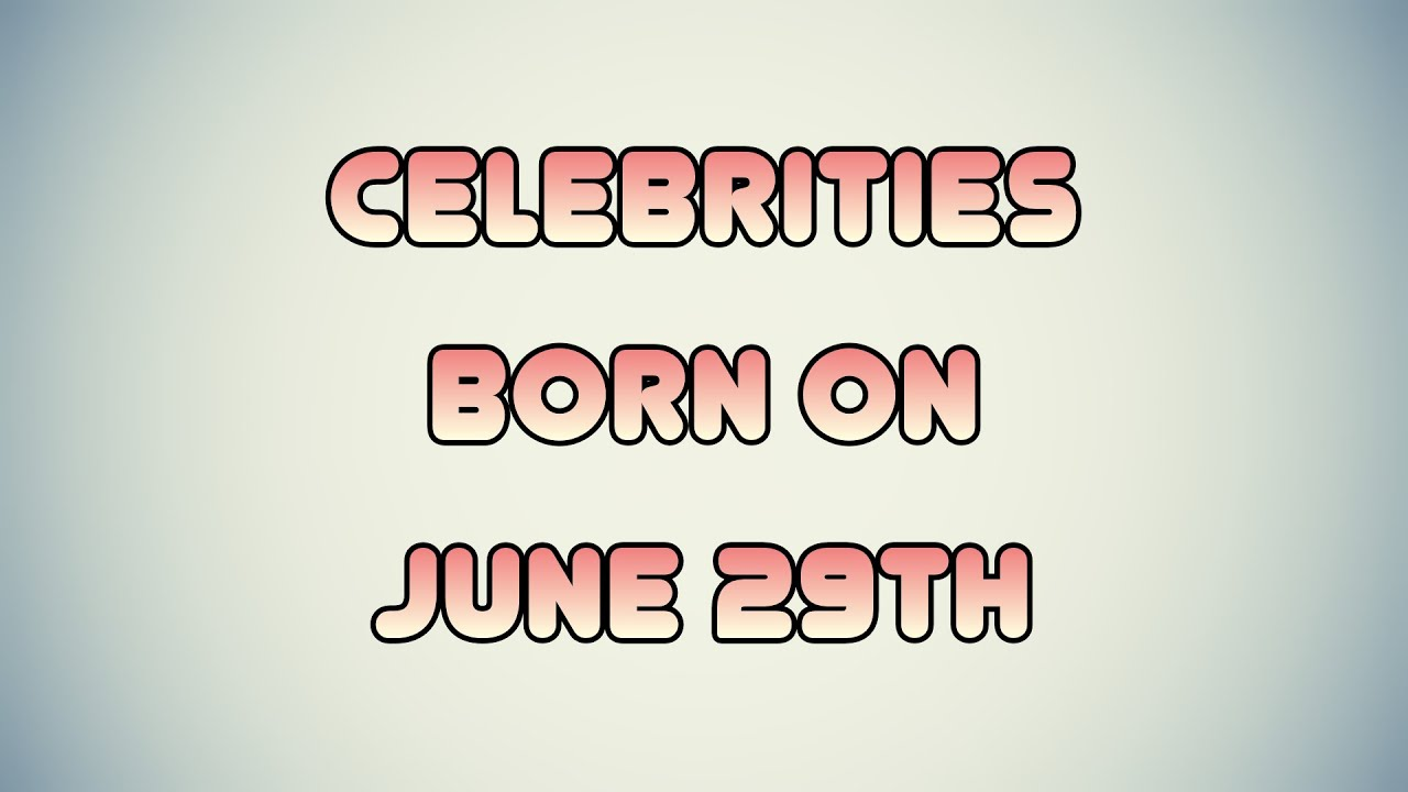 June 29 - Famous Birthdays - On This Day