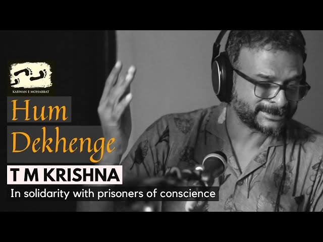 Hum Dekhenge - T M Krishna | 100th Day Of Incarceration Of Umar Khalid | Karwan e Mohabbat