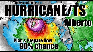 Plan & Prepare NOW! Hurricane TS Alberto Landfall Sunday* Gulf Coast 90% chance