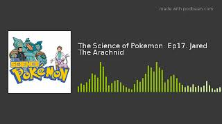 The Science of Pokemon: Ep17. Jared The Arachnid