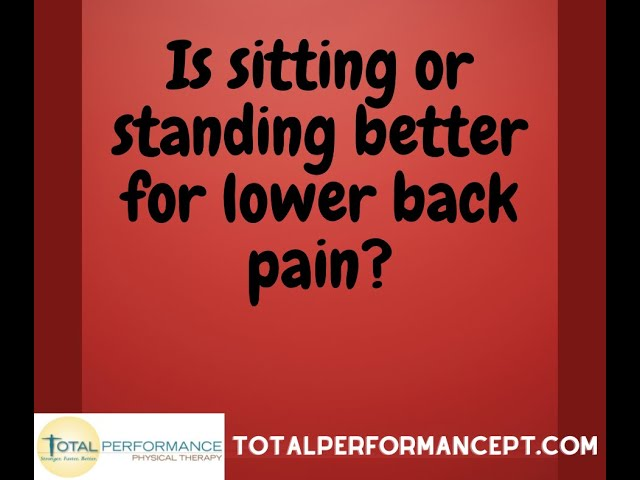 Is sitting or standing better for lower back pain?