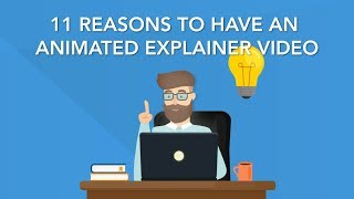 11 Reasons to Have an Animated Explainer Video