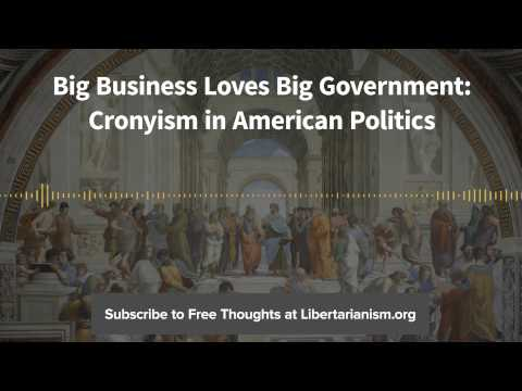Ep. 78: Big Business Loves Big Government: Cronyism in American Politics (with Timothy P. Carney)