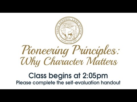 Pioneering Principles : Why Character Matters - A History Class from the Texas General Land Office