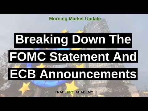 Breaking down the FOMC statement and ECB announcements.