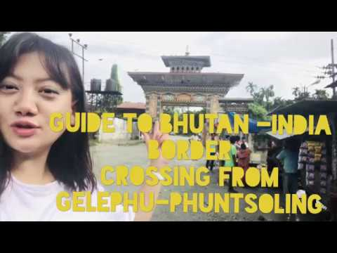 Guide to crossing BHUTAN-INDIA Border : GELEPHU-PHUNTSHOLING  Via INDIA