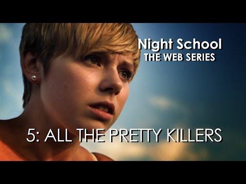 "Night School: The Web Series - Episode Five - ""All the Pretty Killers"""