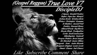 GOSPEL REGGAE @DiscipleDJ TRUE LOVE V7 Jan 2014 REGGAE