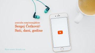 Sergej Cetkovic - Sati , Dani, Godine