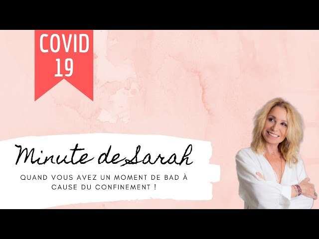 La minute de Sarah : quand vous avez un moment de Bad à cause du confinement !