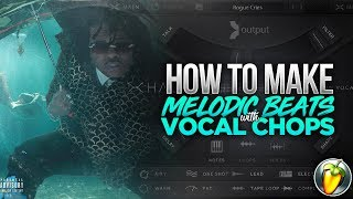 HOW TO MAKE MELODIC BEATS WITH VOCAL CHOPS [ GUNNA, LIL UZI ]