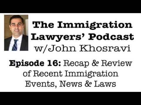 [PODCAST] Recap of Recent Immigration Events, News & Laws (ILP016)