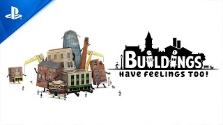 Buildings Have Feelings Too! - Launch Trailer | PS4