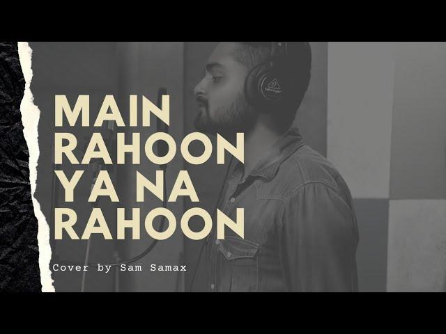 Main Rahoon Ya Na Rahoon | Cover music video | Sam Samax