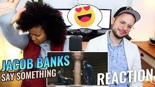 Jacob Banks - Say Something (A Great Big World) | Mahogany Session | REACTION