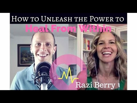 How to Unleash the Power to Heal From Within: Razi Berry