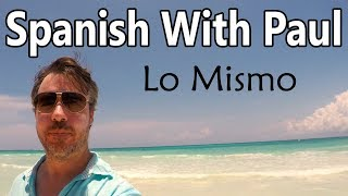 Lo Mismo - Learn Spanish With Paul