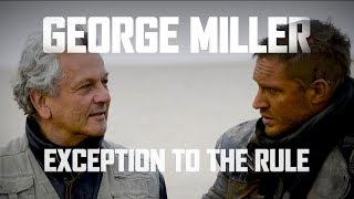George miller: exception to the rule