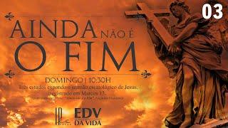 EDV: Ainda não é o fim (Parte 3) - Rev. Daniel Lyra